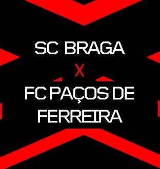 SC Braga X FC Paços de Ferreira